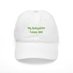 My Babysitter Loves Me! Baseball Cap