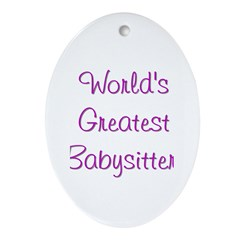 World's Greatest Babysitter! Oval Ornament