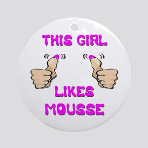 This Girl Likes Mousse Ornament (Round)