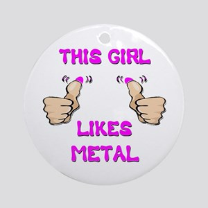 This Girl Likes Metal Ornament (Round)