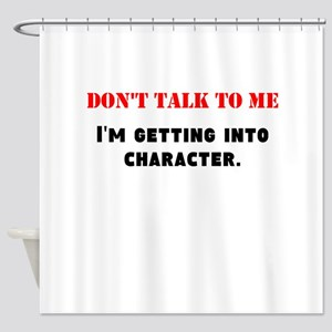 Dont Talk To Me Shower Curtain