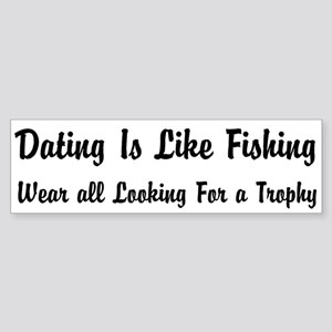 Dating Is Like Fishing Custom Sticker (Bumper)