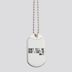 Don't Tell Me What I Can't Do Dog Tags
