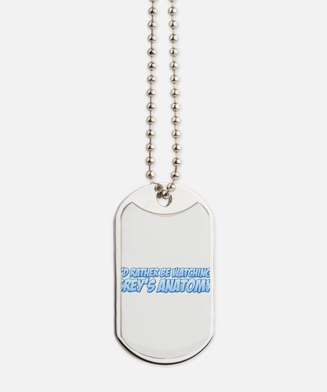 I'd Rather Be Watching Grey's Dog Tags