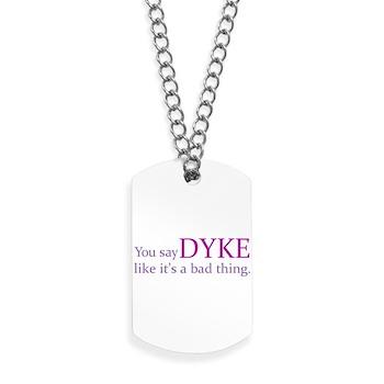 You Say DYKE Like... Dog Tags