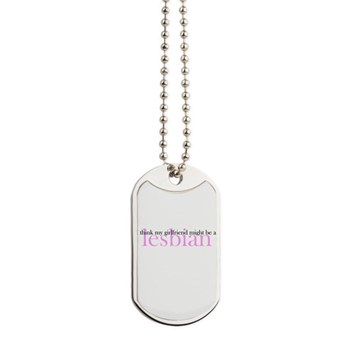 Girlfriend Might Be a Lesbian Dog Tags