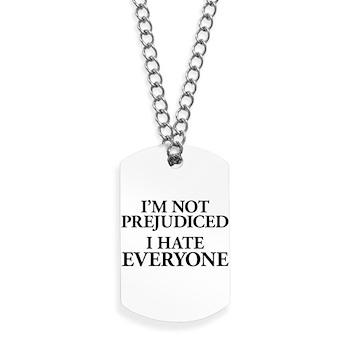 I'm Not Prejudiced. I Hate Ev Dog Tags