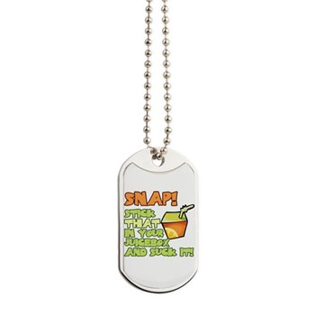 Stick that in your juicebox! Dog Tags