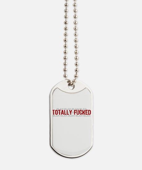 Totally Fucked Dog Tags