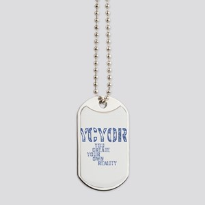 You Create Your Own Reality Dog Tags