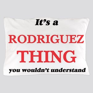 It's a Rodriguez thing, you wouldn Pillow Case