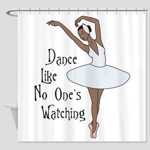 Dance Like No Ones Watching Shower Curtain