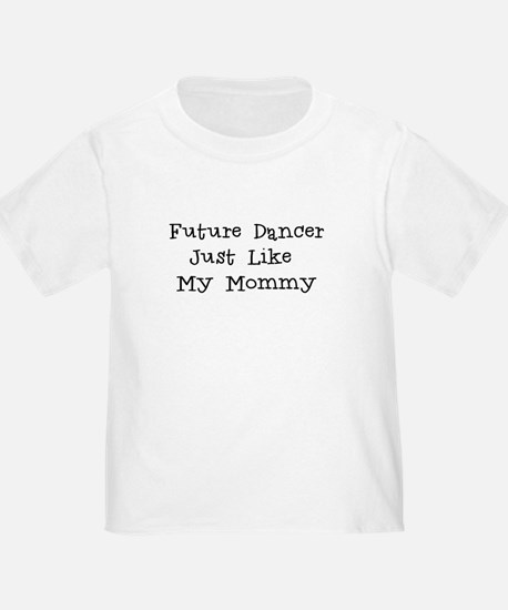 Future Dancer Like Mommy T-Shirt