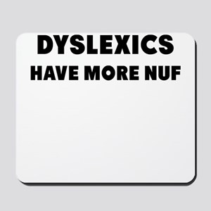 dyslexics have more nuf Mousepad
