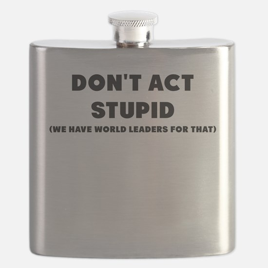 Dont act stupid we have world leaders for that Fla