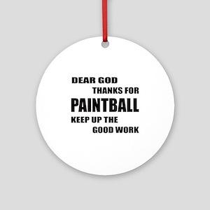 Dear god thanks for Paintball Keep Round Ornament