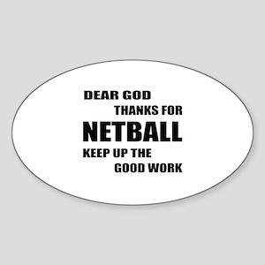 Dear god thanks for Netball Keep up Sticker (Oval)