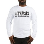 Actresses do it with drama Long Sleeve T-Shirt