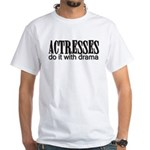 Actresses do it with drama White T-Shirt