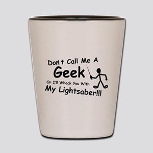 Dont Call Me a Geek Shot Glass