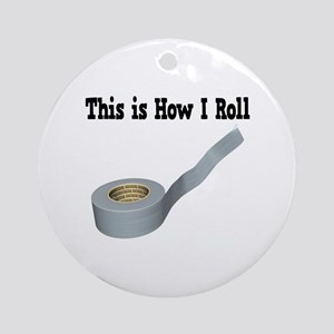 How I Roll (Duct Tape) Ornament (Round)