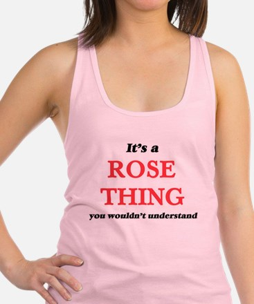 It's a Rose thing, you wouldn't u Tank Top