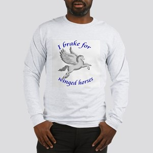 I Brake for Winged Horses Long Sleeve T-Shirt