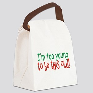Too Young to be Old Canvas Lunch Bag