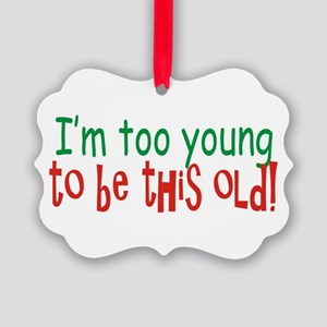 Too Young to be Old Ornament