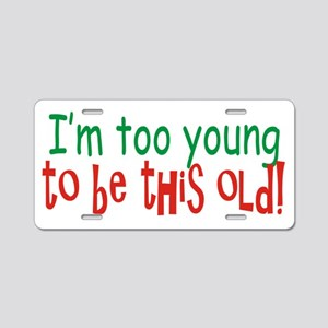 Too Young to be Old Aluminum License Plate