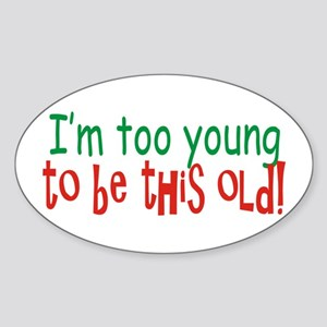 Too Young to be Old Sticker