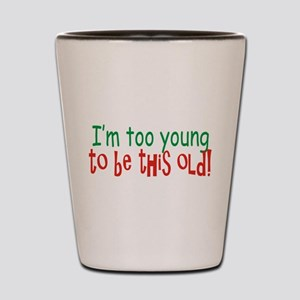 Too Young to be Old Shot Glass