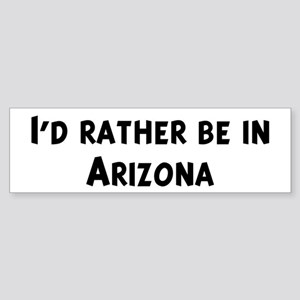 Rather be in Arizona Bumper Sticker
