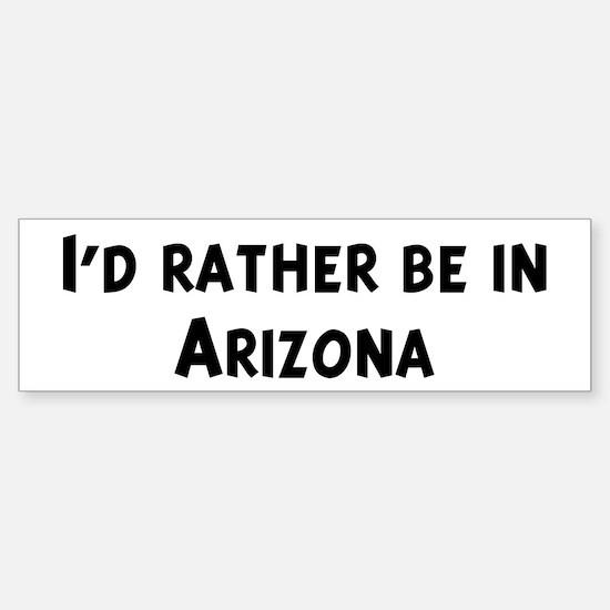 Rather be in Arizona Bumper Bumper Bumper Sticker