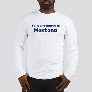 Raised in Montana Long Sleeve T-Shirt