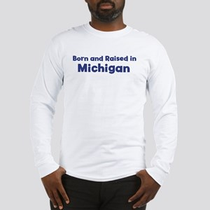 Raised in Michigan Long Sleeve T-Shirt