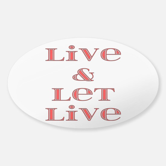 Live and Let Live Sticker (Oval)