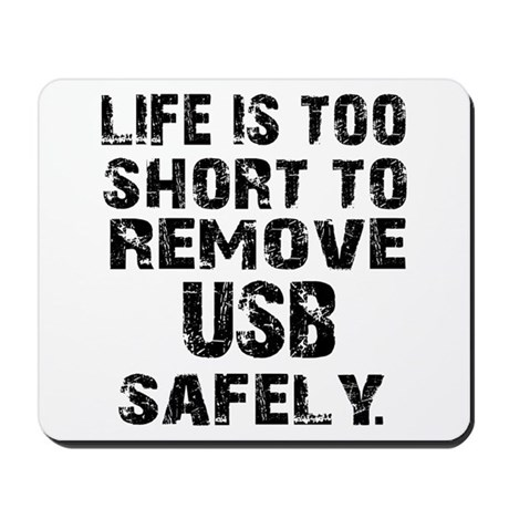 life is too short to remove usb safely Mousepad by occasion