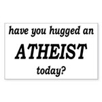 Have You Hugged An Atheist Today Sticker (Rectangl