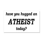 Have You Hugged An Atheist Today Car Magnet 20 x 1