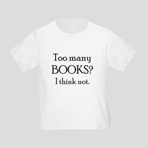 too many books Toddler T-Shirt