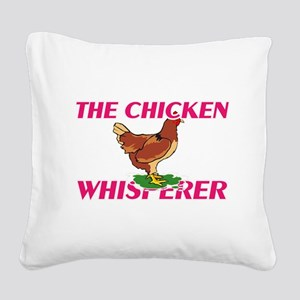 The Chicken Whisperer Square Canvas Pillow
