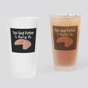 Your Good Fortune Is Meeting Me Drinking Glass