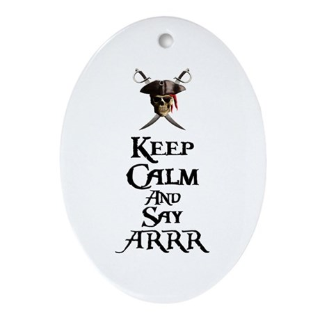 Keep Calm Say ARRR Ornament (Oval)