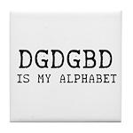 DGDGBD IS MY ALPHABET Tile Coaster