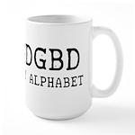 DGDGBD IS MY ALPHABET Large Mug