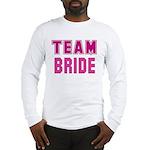 Team Bride Long Sleeve T-Shirt