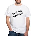 Shut The Front Door White T-Shirt