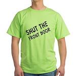 Shut The Front Door Green T-Shirt