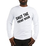 Shut The Front Door Long Sleeve T-Shirt